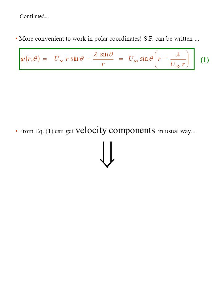 Continued... More convenient to work in polar coordinates! S.F. can be written... From Eq. (1) can get velocity components in usual way... (1)