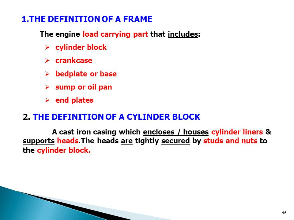 1.THE DEFINITION OF A FRAME The engine load carrying part that includes:  cylinder block  crankcase  bedplate or base  sump or oil pan  end plate