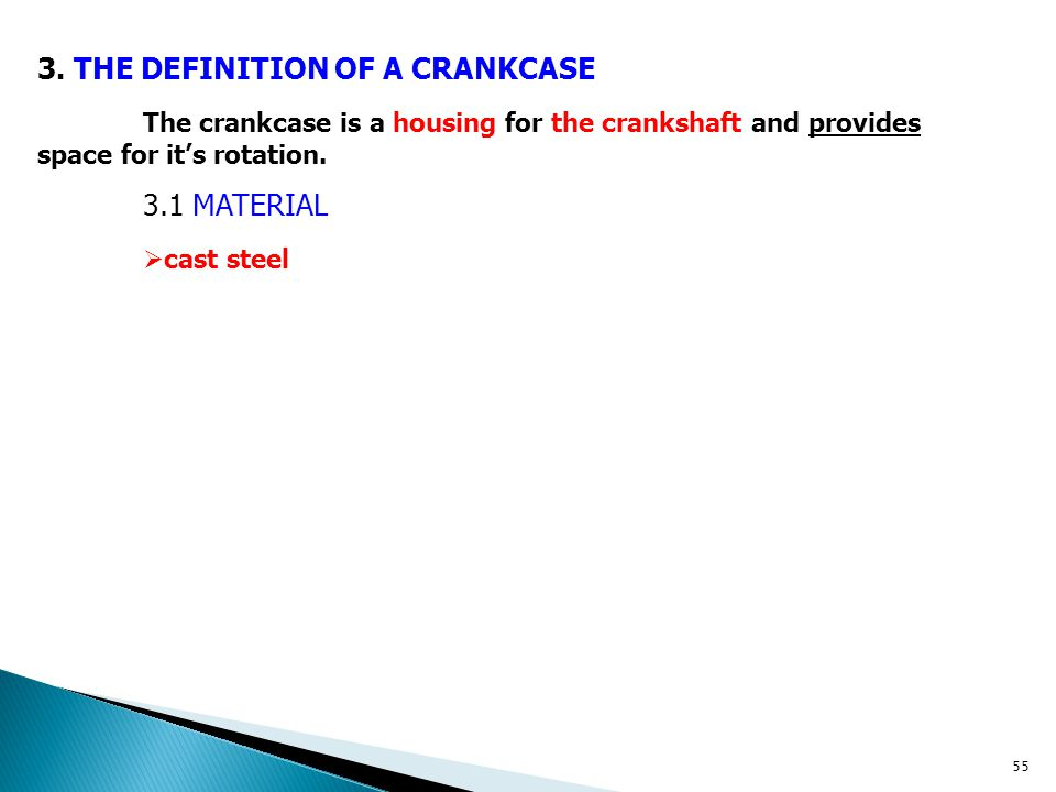 3. THE DEFINITION OF A CRANKCASE The crankcase is a housing for the crankshaft and provides space for it's rotation. 3.1 MATERIAL  cast steel 55