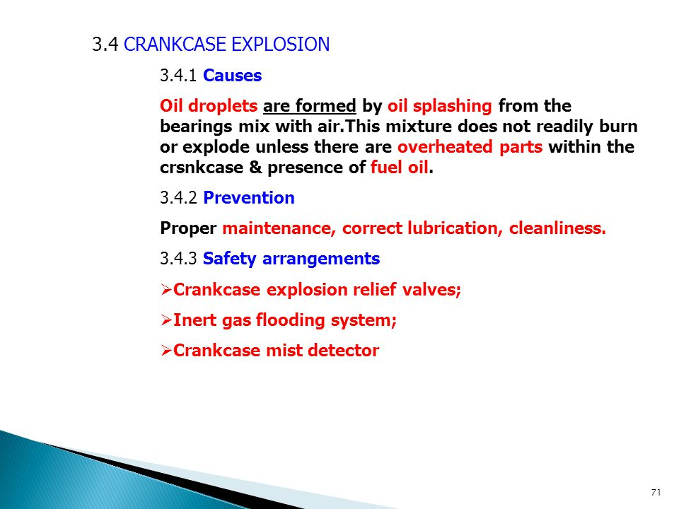 3.4 CRANKCASE EXPLOSION 3.4.1 Causes Oil droplets are formed by oil splashing from the bearings mix with air.This mixture does not readily burn or exp