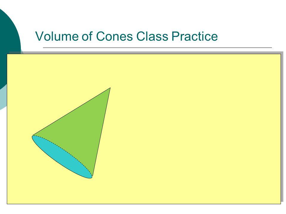 Volume of Cones Class Practice