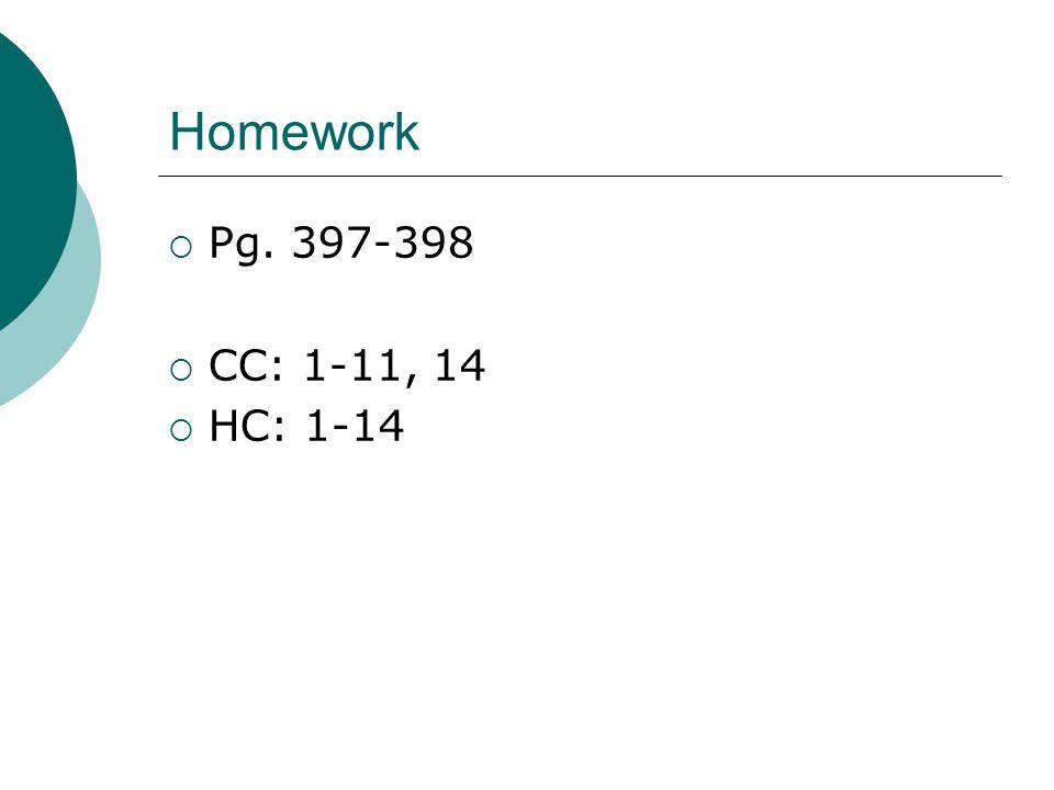 Homework  Pg. 397-398  CC: 1-11, 14  HC: 1-14