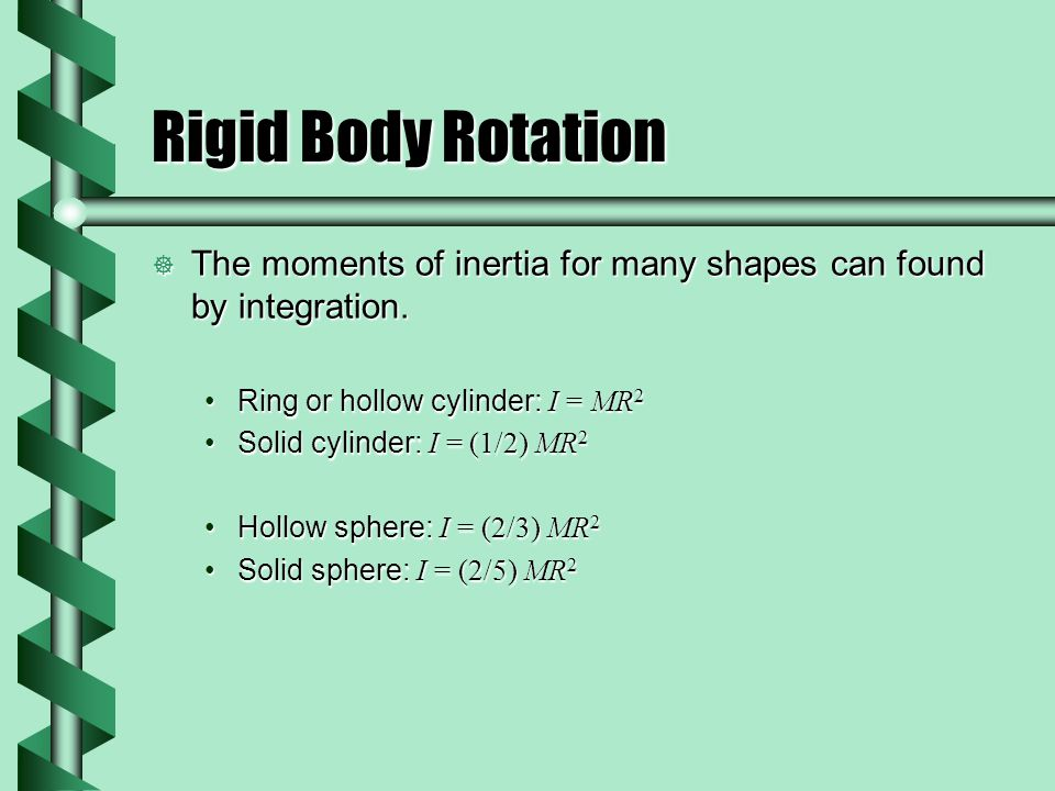 Rigid Body Rotation  The moments of inertia for many shapes can found by integration.