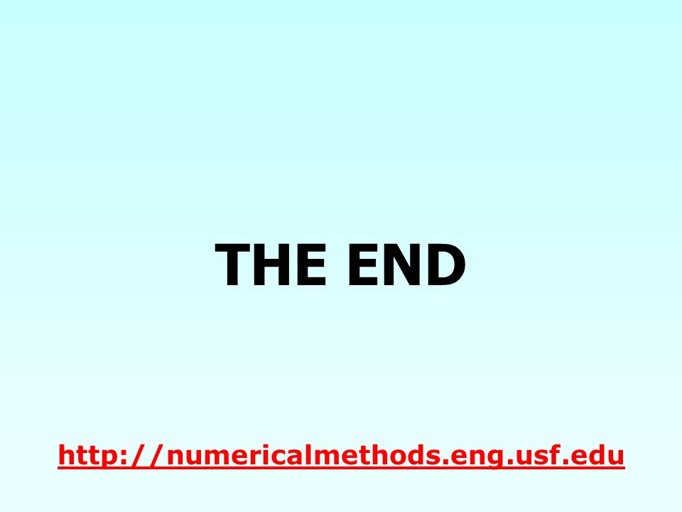 THE END http://numericalmethods.eng.usf.edu