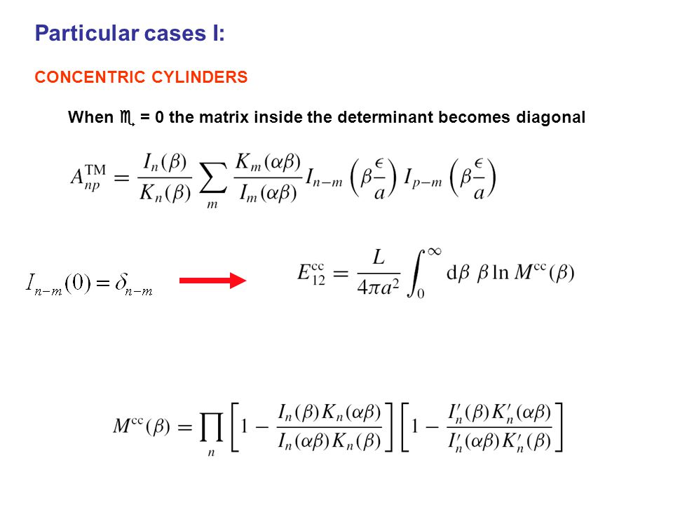 Particular cases I: CONCENTRIC CYLINDERS When  = 0 the matrix inside the determinant becomes diagonal