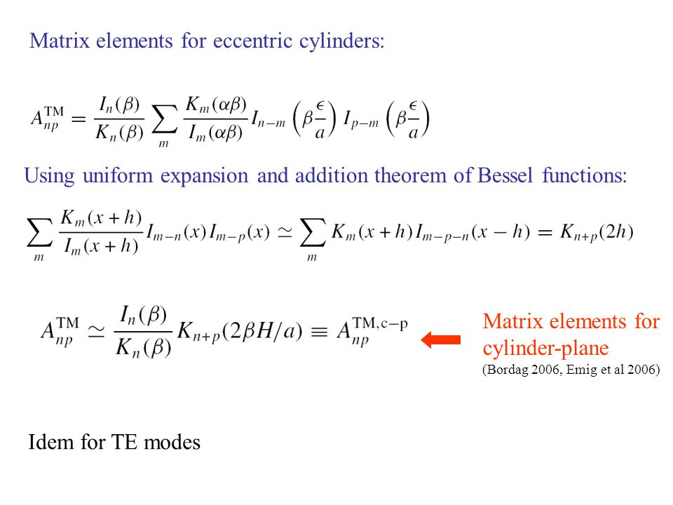 Matrix elements for eccentric cylinders: Using uniform expansion and addition theorem of Bessel functions: Matrix elements for cylinder-plane (Bordag 2006, Emig et al 2006) Idem for TE modes