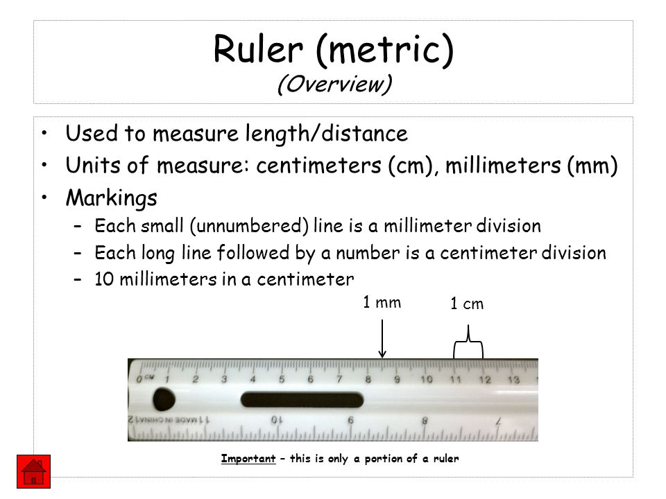 Ruler (metric) (Overview) Used to measure length/distance Units of measure: centimeters (cm), millimeters (mm) Markings –Each small (unnumbered) line