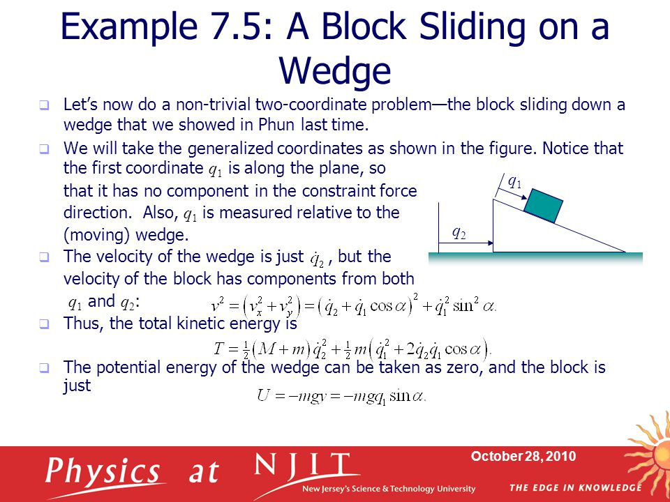 October 28, 2010  Let's now do a non-trivial two-coordinate problem—the block sliding down a wedge that we showed in Phun last time.  We will take t