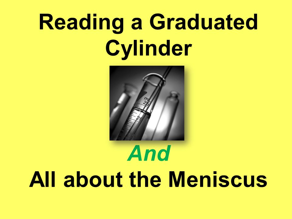 Reading a Graduated Cylinder And All about the Meniscus