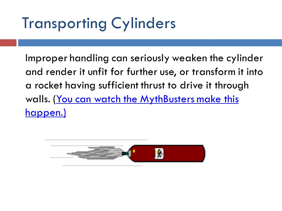 Transporting Cylinders Valve caps must be securely fastened before cylinders are moved.