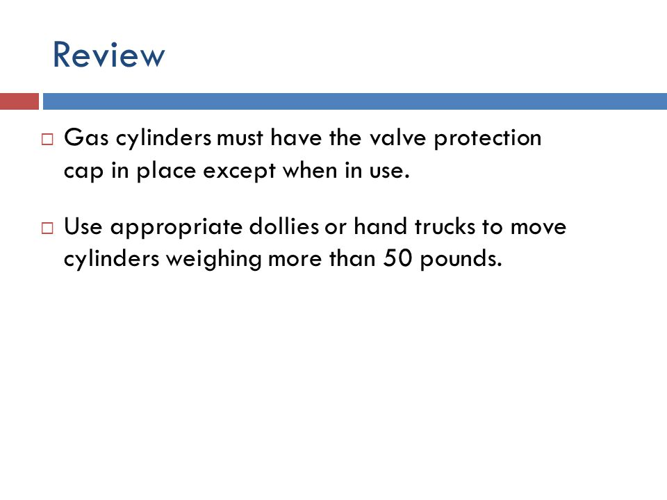 Review  All compressed gas cylinders must bear labels that clearly identify the contents.