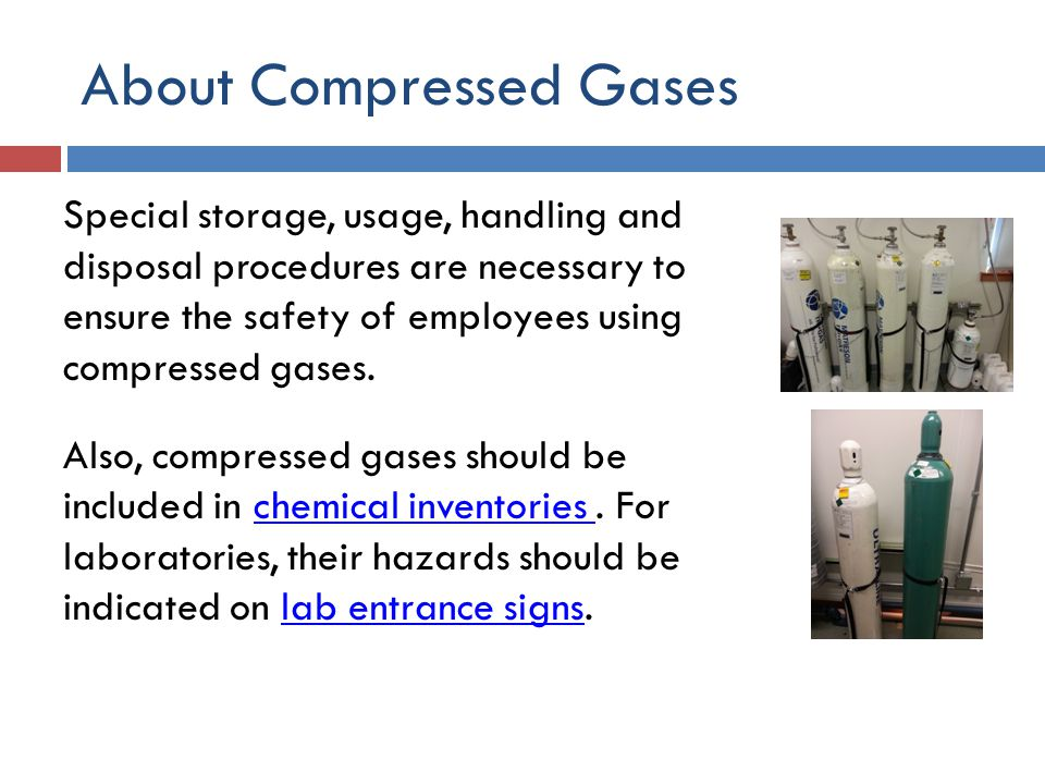 About Compressed Gases A variety of compressed gases exist, including flammables, non-flammables, explosives, corrosives, as well as toxic and oxidizing gases.