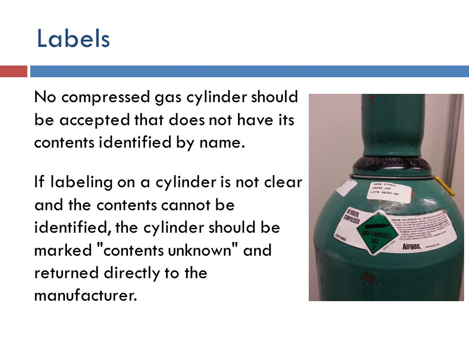 Labels All compressed gas cylinders must bear labels that clearly identify the contents.