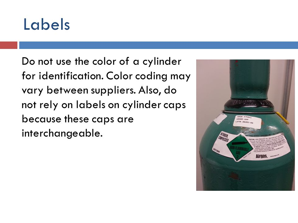 Labels No compressed gas cylinder should be accepted that does not have its contents identified by name.