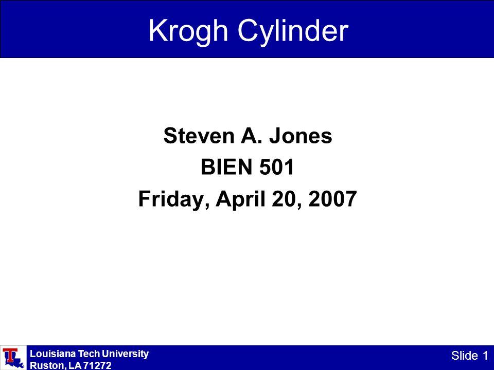 Louisiana Tech University Ruston, LA 71272 Slide 1 Krogh Cylinder Steven A.