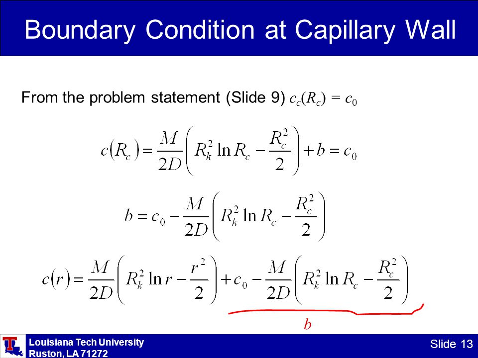 Louisiana Tech University Ruston, LA 71272 Slide 13 Boundary Condition at Capillary Wall From the problem statement (Slide 9) c c (R c ) = c 0 b