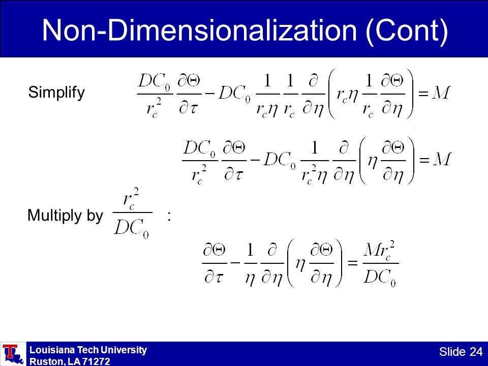 Louisiana Tech University Ruston, LA 71272 Slide 24 Non-Dimensionalization (Cont) Simplify Multiply by :