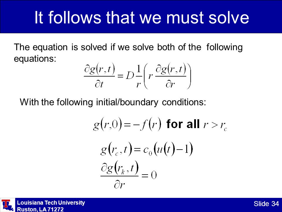 Louisiana Tech University Ruston, LA 71272 Slide 34 It follows that we must solve The equation is solved if we solve both of the following equations: With the following initial/boundary conditions: