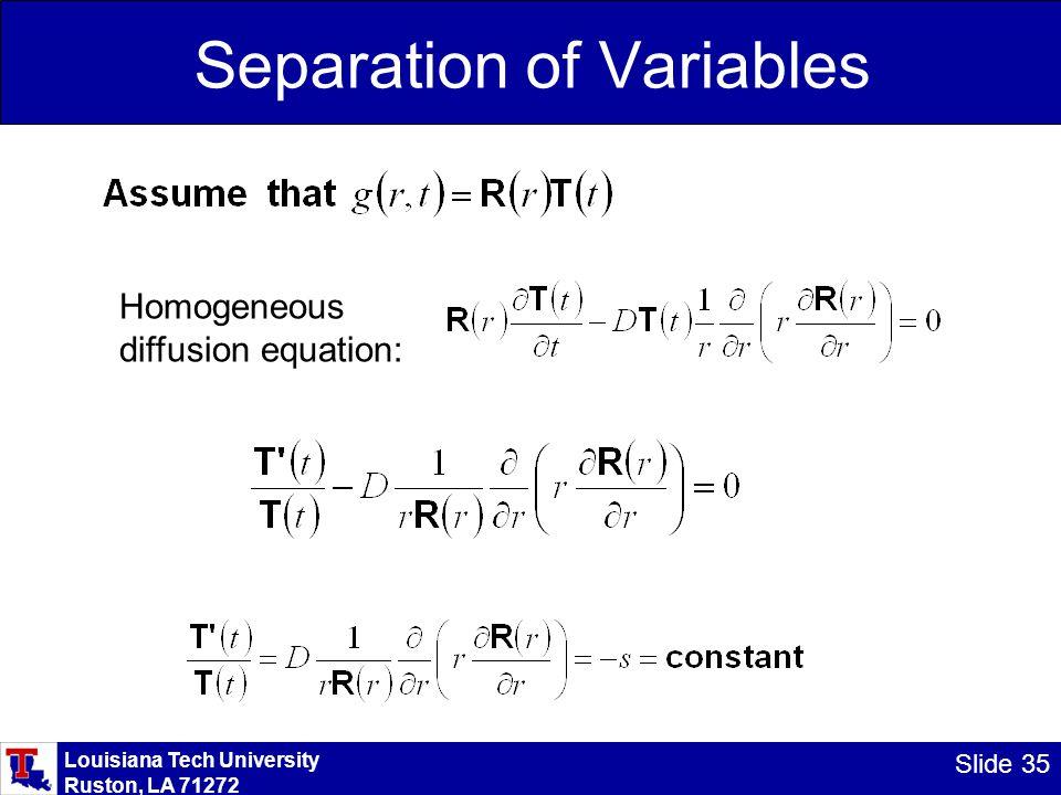 Louisiana Tech University Ruston, LA 71272 Slide 35 Separation of Variables Homogeneous diffusion equation: