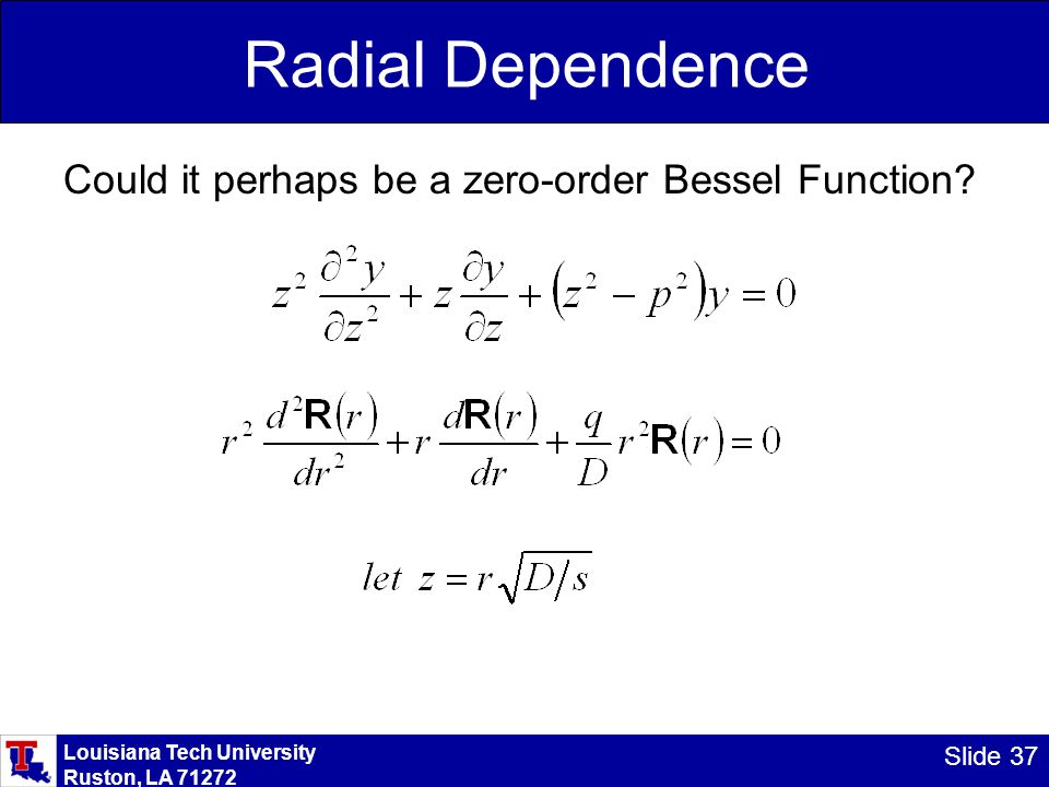 Louisiana Tech University Ruston, LA 71272 Slide 37 Radial Dependence Could it perhaps be a zero-order Bessel Function