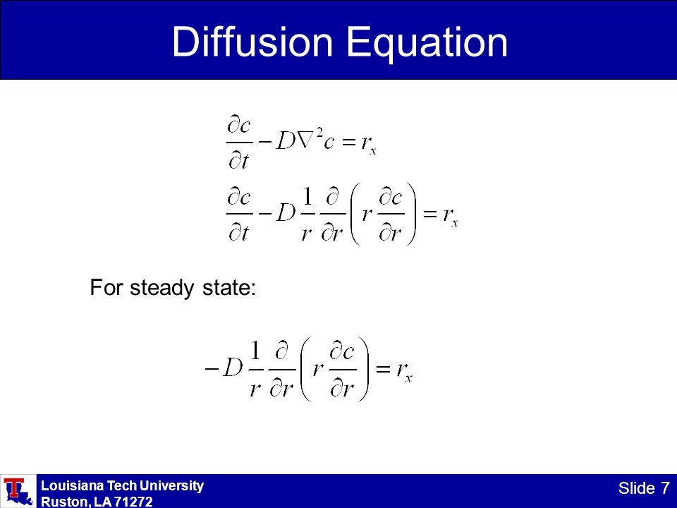 Louisiana Tech University Ruston, LA 71272 Slide 7 Diffusion Equation For steady state: