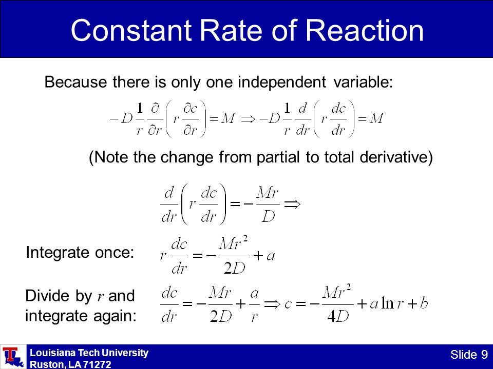 Louisiana Tech University Ruston, LA 71272 Slide 10 Constant Rate of Reaction Because there is only one independent variable, : Integrate once: Write in terms of flux: