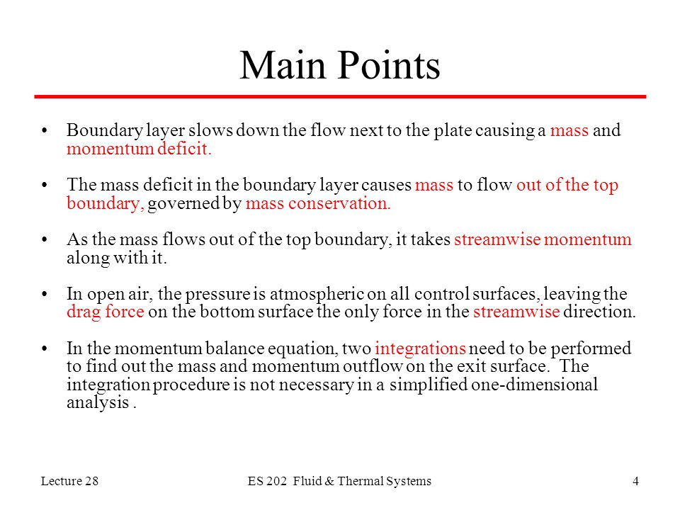 Lecture 28ES 202 Fluid & Thermal Systems5 Visual Learning Motivational visualization: flow separation behind a tennis ball at high Reynolds numbers from MMFM –high-light the wake region –Can you use Bernoulli's equation in the wake region.