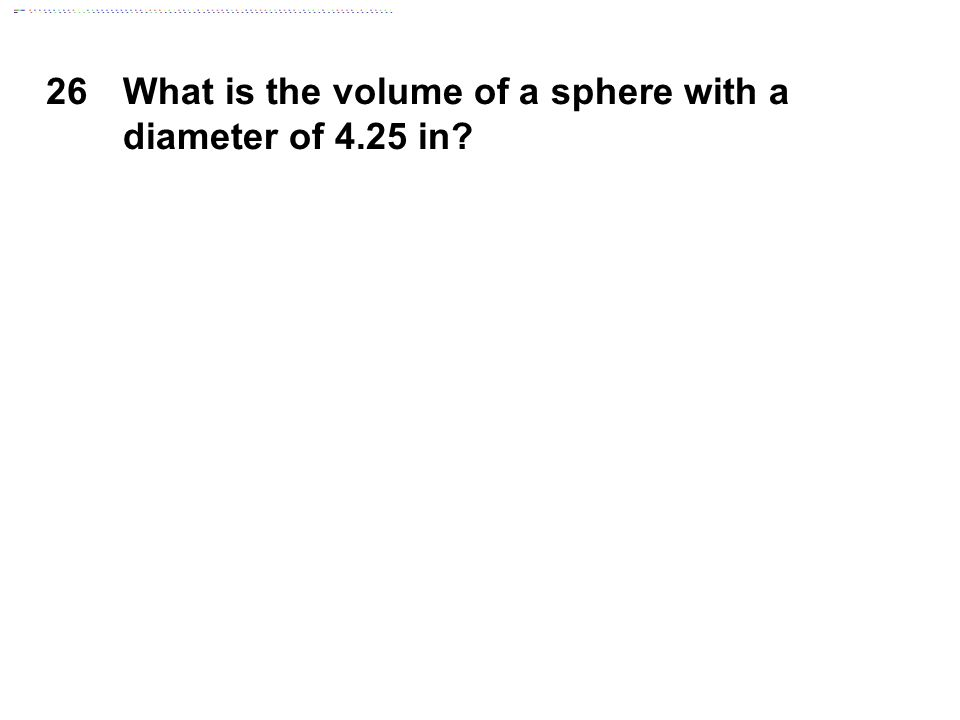 26What is the volume of a sphere with a diameter of 4.25 in