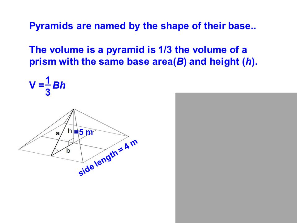 Pyramids are named by the shape of their base..