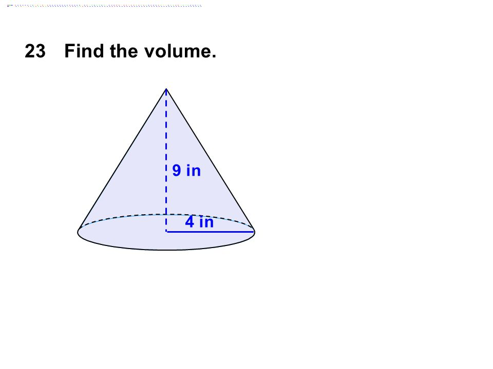 23Find the volume. 4 in 9 in