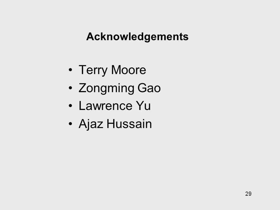 29 Acknowledgements Terry Moore Zongming Gao Lawrence Yu Ajaz Hussain