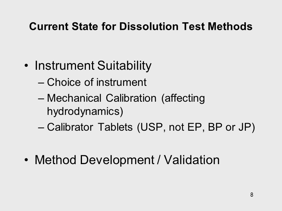8 Current State for Dissolution Test Methods Instrument Suitability –Choice of instrument –Mechanical Calibration (affecting hydrodynamics) –Calibrato