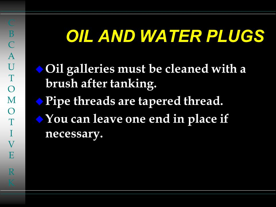 CBCAUTOMOTIVERKCBCAUTOMOTIVERK OIL AND WATER PLUGS u Oil galleries must be cleaned with a brush after tanking.