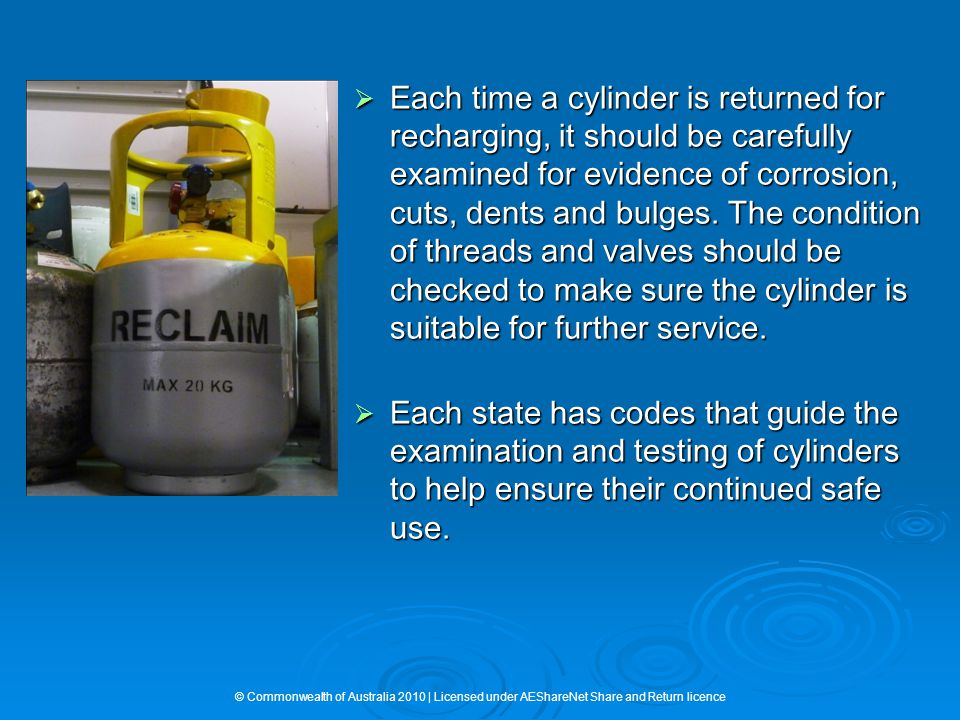  Each time a cylinder is returned for recharging, it should be carefully examined for evidence of corrosion, cuts, dents and bulges. The condition of