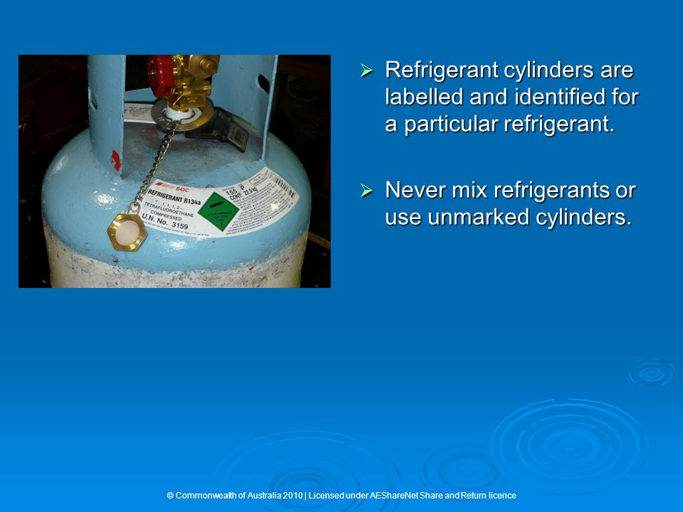  Refrigerant cylinders are labelled and identified for a particular refrigerant.