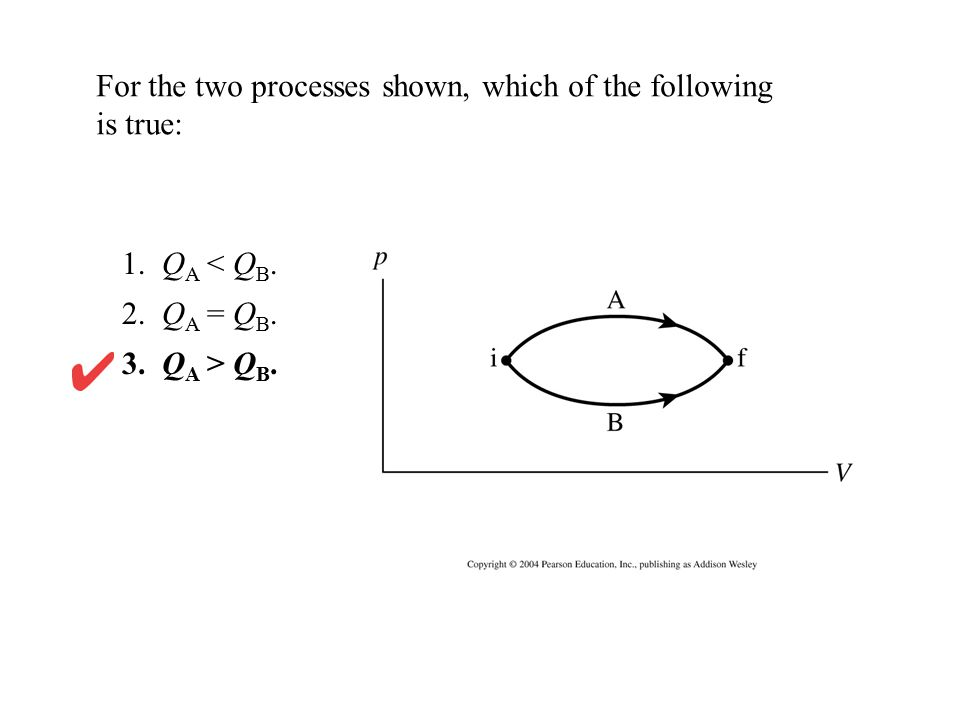 For the two processes shown, which of the following is true: 1. Q A < Q B. 2. Q A = Q B. 3. Q A > Q B.