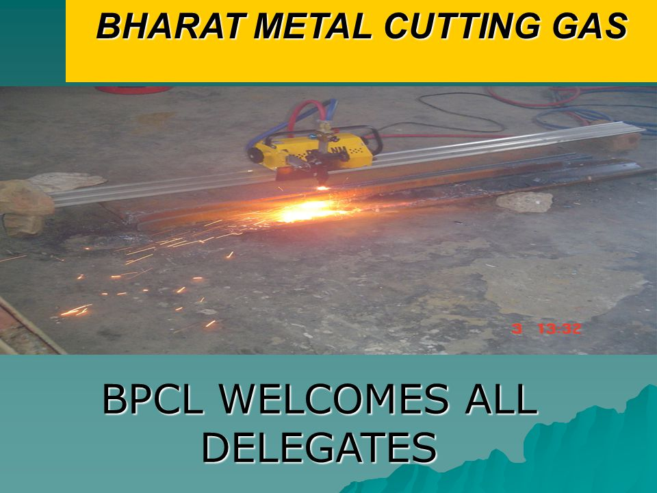 BHARAT METAL CUTTING GAS: APPROVALS   Research Design and Standards Organization (RDSO), Lucknow   Welding Research Institute (WRI), Trichy   Naval Material Research Institute (NMRI), Ambernath   Naval Head Quarters Approval   Chief Controller of Explosives (CCOE), Nagpur   Messer, Germany for BMCG usage for gas equipment   Delhi Metro Rail Corporation   B.H.E.L.