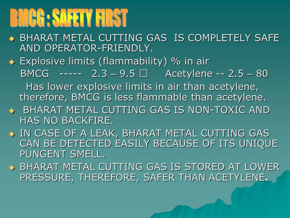  BHARAT METAL CUTTING GAS IS COMPLETELY SAFE AND OPERATOR-FRIENDLY.