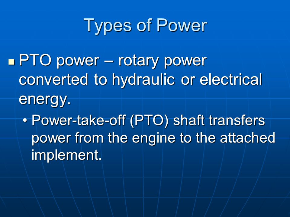 Types of Power PTO power – rotary power converted to hydraulic or electrical energy. PTO power – rotary power converted to hydraulic or electrical ene