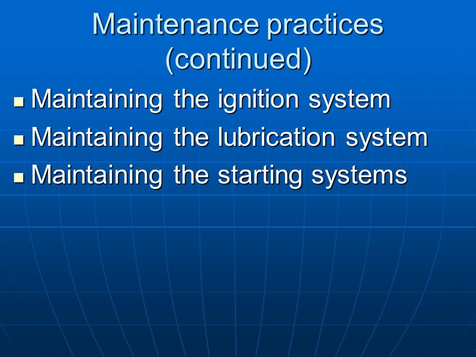 Maintenance practices (continued) Maintaining the ignition system Maintaining the ignition system Maintaining the lubrication system Maintaining the l