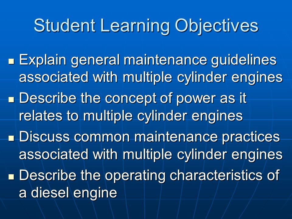 Student Learning Objectives Explain general maintenance guidelines associated with multiple cylinder engines Explain general maintenance guidelines as