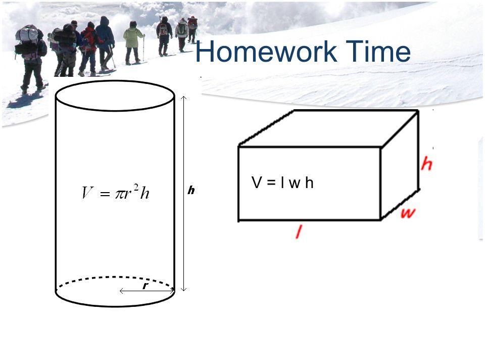 Homework Time V = l w h