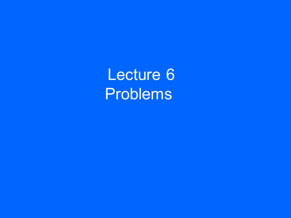 Lecture 6 Problems