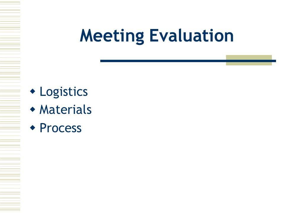 Meeting Evaluation  Logistics  Materials  Process