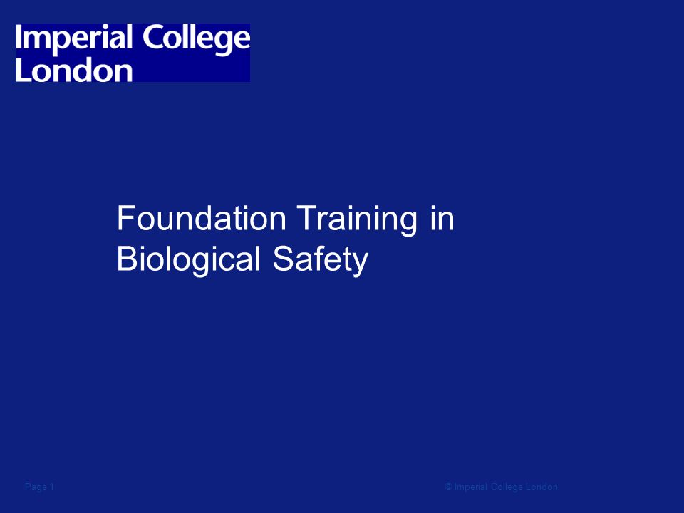 © Imperial College LondonPage 1 Foundation Training in Biological Safety