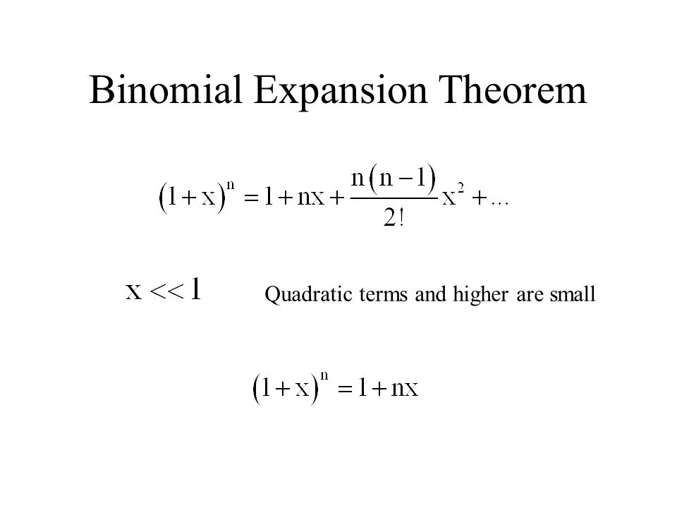 Binomial Expansion Theorem Quadratic terms and higher are small
