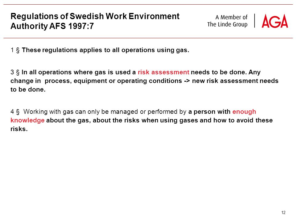 12 Regulations of Swedish Work Environment Authority AFS 1997:7 1 § These regulations applies to all operations using gas.