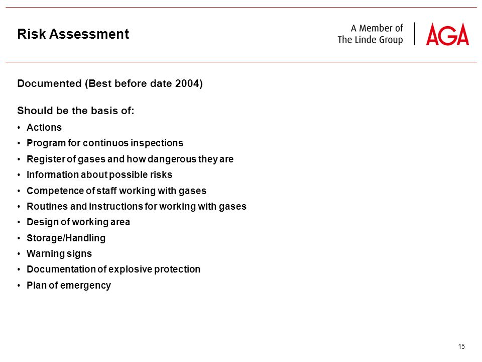 15 Risk Assessment Documented (Best before date 2004) Should be the basis of: Actions Program for continuos inspections Register of gases and how dangerous they are Information about possible risks Competence of staff working with gases Routines and instructions for working with gases Design of working area Storage/Handling Warning signs Documentation of explosive protection Plan of emergency