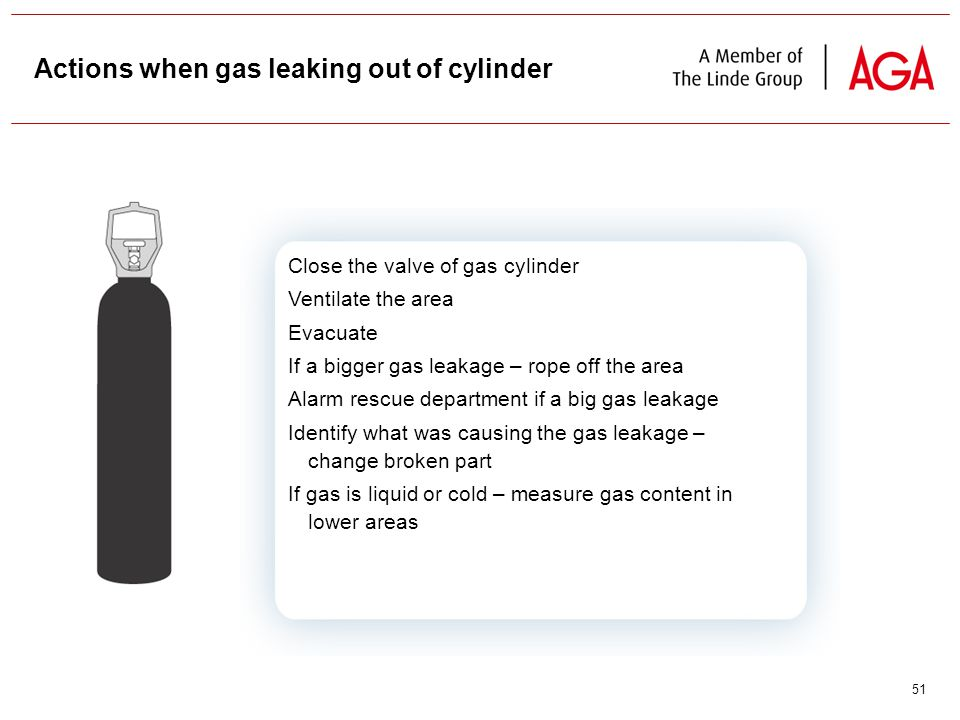 51 Actions when gas leaking out of cylinder Close the valve of gas cylinder Ventilate the area Evacuate If a bigger gas leakage – rope off the area Alarm rescue department if a big gas leakage Identify what was causing the gas leakage – change broken part If gas is liquid or cold – measure gas content in lower areas