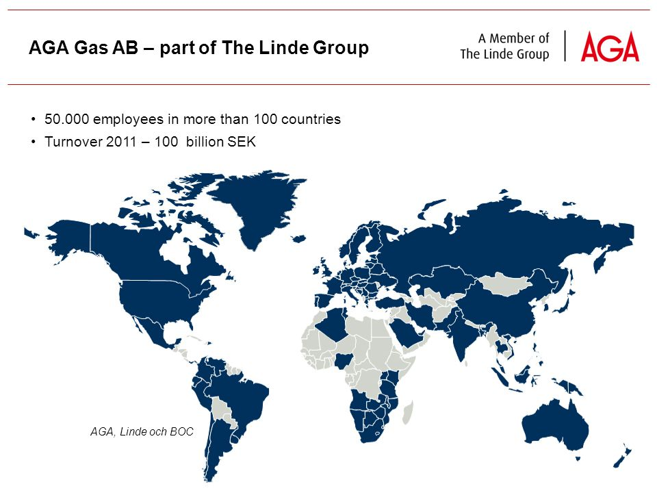 6 AGA Gas AB – part of The Linde Group 50.000 employees in more than 100 countries Turnover 2011 – 100 billion SEK AGA, Linde och BOC